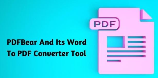 Convert Word to PDF Hassle-Free With PDFBear Free Converter