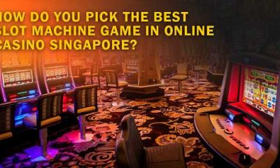 How Do You Pick The Best Slot Machine Game in Online Casino Singapore